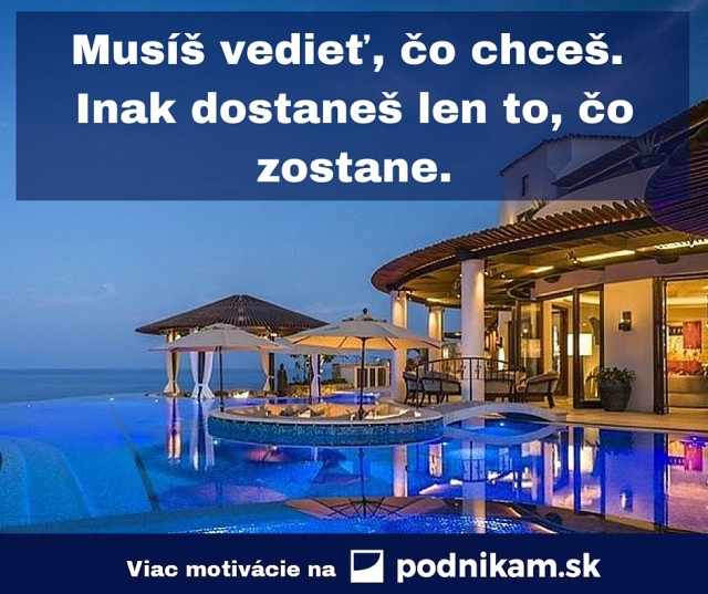Musis vediet co chces. inak dostanes len to co zostane..jpg
