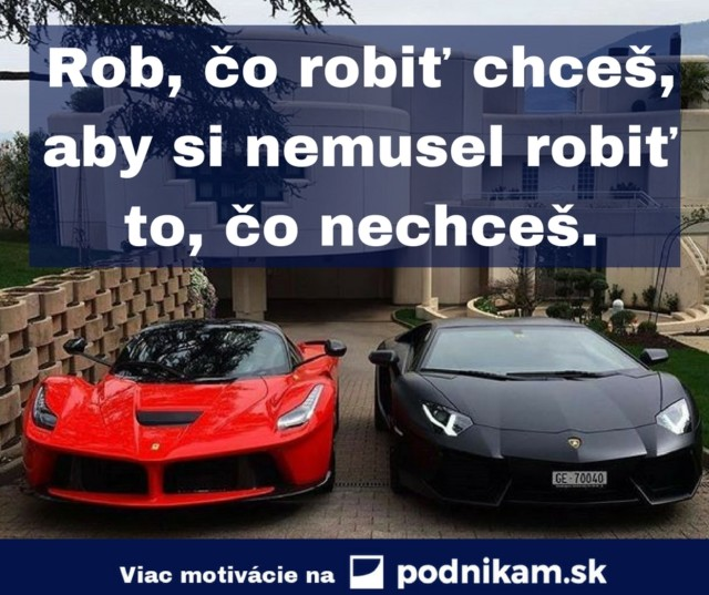 Rob co robit chces aby si nemusel robit to co nechces..jpg